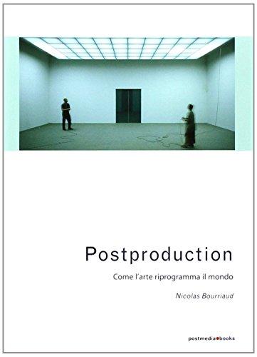 Postproduction. Come l'arte riprogramma il mondo (9788874900169) by Nicolas. Bourriaud