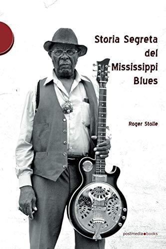 9788874900787: Storia segreta del Mississippi Blues