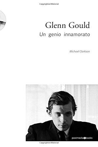 9788874900909: Glenn Gould. Un genio innamorato