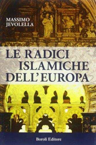9788874930609: Le radici islamiche dell'Europa