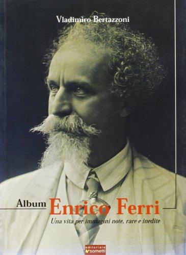 9788874950881: Album Enrico Ferri. Una vita per immagini note, rare e inediti