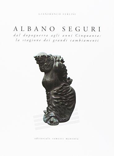 9788874954834: Albano Seguri dal dopoguerra agli anni cinquanta: la stagione dei grandi cambiamenti