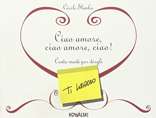 9788874967278: Ciao amore, ciao amore, ciao! Cento modi per dirgli «Ti lascio»