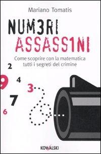 9788874967957: Numeri assassini. Come scoprire con la matematica tutti i misteri del crimine