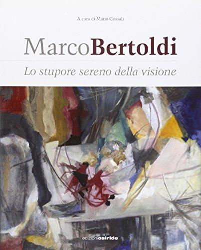 Marco Bertoldi. Lo stupore sereno della visione