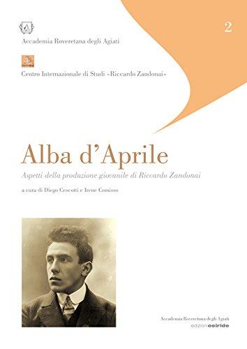 9788874981670: Alba d'aprile. Aspetti della produzione giovanile di Riccardo Zandonai.