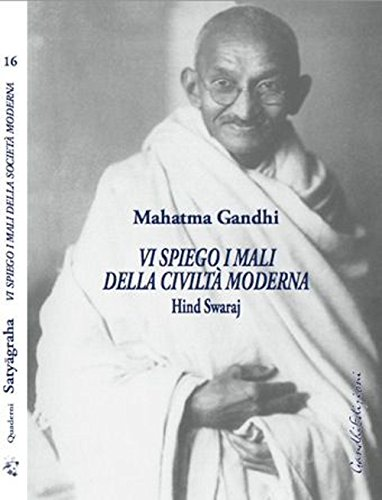 Vi spiego i mali della civiltÃ: moderna. Hind Swaraj (9788875000233) by Gandhi Mohandas K.