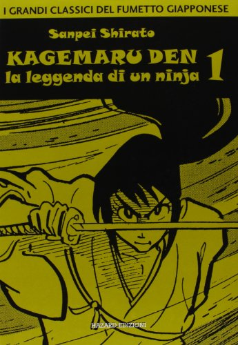 9788875021078: Kagemaru Den. La leggenda di un ninjia: 1 (I grandi classici del fumetto giapponese)