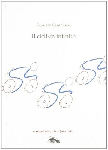 Il ciclista infinito (Hardback): Fabrizio Camminati