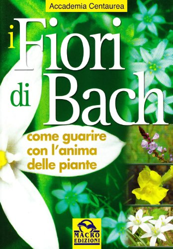 9788875074197: I fiori di Bach. Come guarire con l'anima delle piante