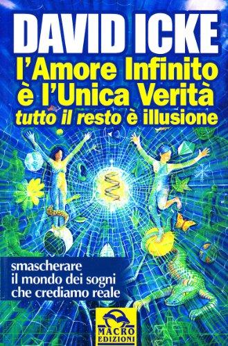 L'amore infinito è l'unica verità tutto il resto è illusione - David Icke
