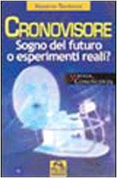 Cronovisore Sogno del futuro o esperimenti reali? - Massimo Teodorani