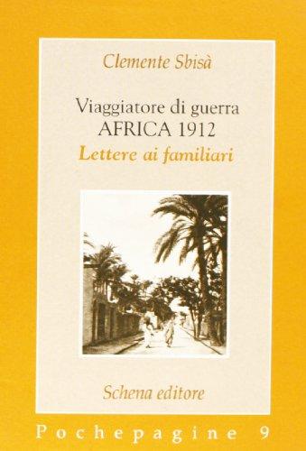 Viaggiatore di guerra: Africa 1912. Lettere ai: Clemente Sbisà