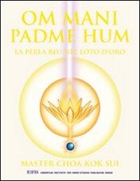 9788875170196: Om Mani Padme Hum. La perla blu nel loto d'oro (Master Choa Kok Sui)