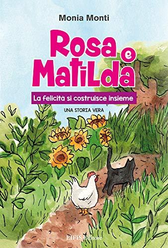 9788875172190: Rosa e Matilda la felicità si costruisce insieme