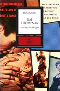 Jim Thompson. Una biografia selvaggia (8875201315) by [???]