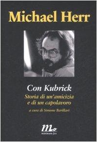 Con Kubrick. Storia di un'amicizia e di un capolavoro (8875212074) by Michael Herr