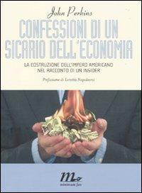 Confessioni di un sicario dell'economia. La costruzione dell'impero americano nel racconto di un insider (9788875212698) by [???]