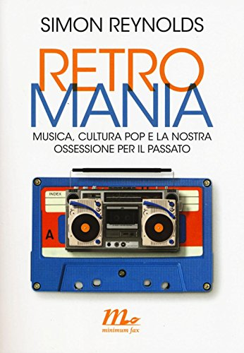 9788875217815: Retromania. Musica, cultura pop e la nostra ossessione per il passato (Minimum Fax musica)