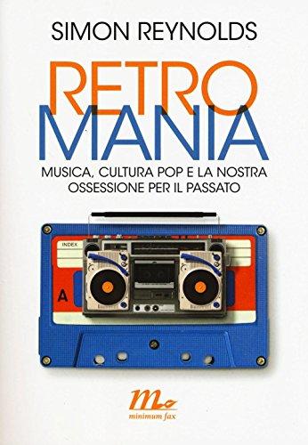 9788875217815: Retromania. Musica, cultura pop e la nostra ossessione per il passato
