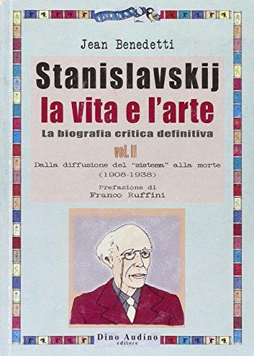 Stanislavskij. La vita e l'arte. La biografia critica definitiva vol. 2 - Dalla diffusione del «sistema» alla morte (1908-1938) (887527021X) by [???]