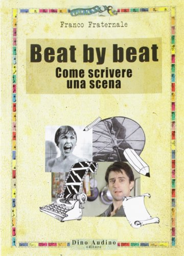 9788875272272: Beat by beat. Come scrivere una scena