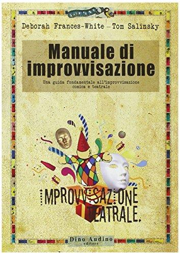 9788875272302: Manuale di improvvisazione. Una guida fondamentale all'improvvisazione comica e teatrale