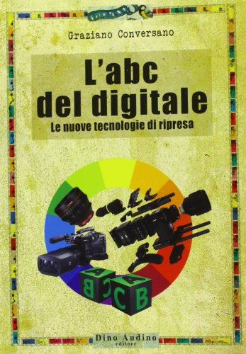 9788875272609: L'ABC del digitale. Le nuove tecnologie di ripresa