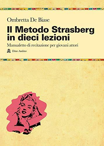 9788875272722: Il metodo Strasberg in dieci lezioni. Introduzione ai fondamentali della formazione attoriale