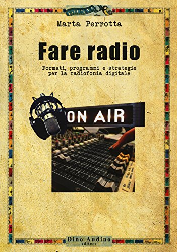 9788875273682: Fare radio. Formati, programmi e strategie per la radiofonia digitale