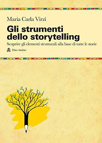 9788875273835: Gli strumenti dello storytelling. Come scrivere narrativa, cinema, teatro, graphic novel, favole utilizzando strutture e modelli della sceneggiatura