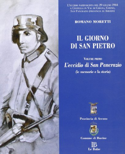 Il giorno di San Pietro: l'eccidio di San Pancrazio (le memorie e la storia).: Moretti,Romano.