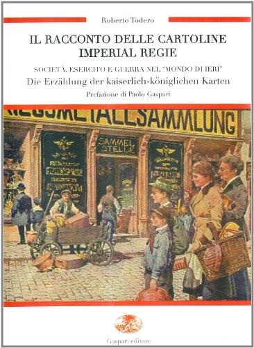 Il racconto delle cartoline imperial regie. Società,: Roberto Todero