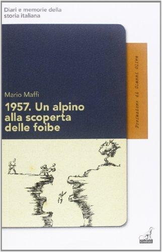 9788875413163: 1957. Un alpino alla scoperta delle foibe (Diari e memorie della storia italiana)