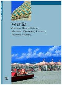 Versilia. Camaiore, Forte dei Marmi, Massarosa, Pietrasanta, Seravezza, Stazzema, Viareggio.: ...