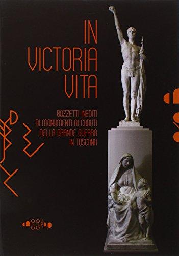 9788875422295: In victoria vita. Bozzetti inediti di monumenti ai caduti della «grande guerra» in Toscana