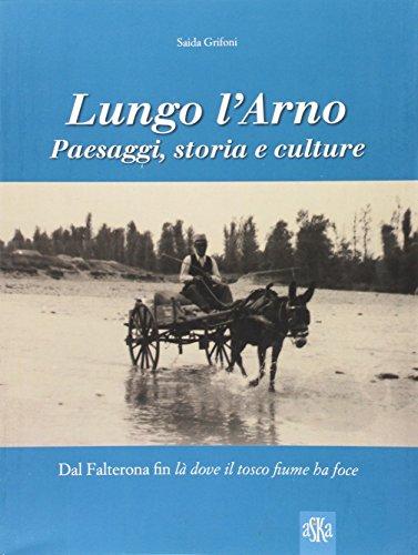 Lungo l'Arno : paesaggi, storia e culture: Grifoni,Saida