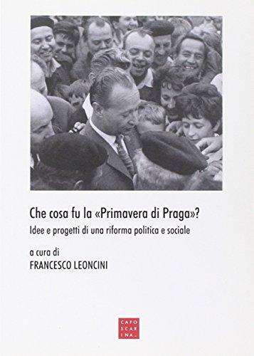 9788875431877: Che cosa fu la «primavera di Praga»? Idee e progetti di una riforma politica e sociale