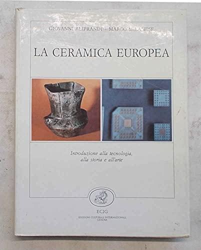 La Ceramica Europea Introduzione Alla Tecnologia, Alla Storia Dell'arte: Aliprandi G., ...