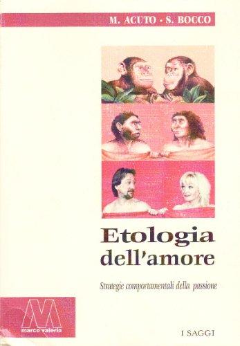 Etologia dell'amore. Strategie comportamentali della passione: Massimo Acuto; Silvia