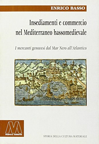 9788875471422: Insediamento e commercio nel Mediterraneo bassomedievale. I mercanti genovesi dal Mar Nero all'Atlantico