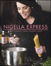 Nigella express. Cucina espressa: buona, salutare, veloce (8875500940) by [???]