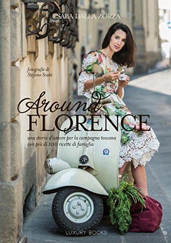 9788875501457: Around Florence. Un viaggio appassionante nella cucina Toscana, in 120 ricette