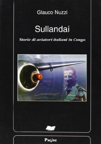 9788875570583: Sullandai. Storie di aviatori italiani in Congo