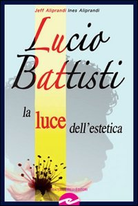 Lucio Battisti. La luce dell estetica (Paperback): Gianfranco Aliprandi, Ines