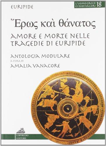 9788875644642: Eros kai tanatos. Percorsi didattici, modulari-tematici nelle tragedie di Euripide. Per il Liceo classico