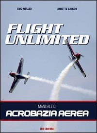 9788875651282: Flight unlimited. Manuale di acrobazia aerea