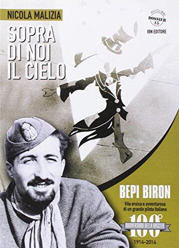 9788875651855: Sopra di noi il cielo. Bepi Biron nel centenario della sua nascita. vita eroica e avventurosa di un grande pilota italiano