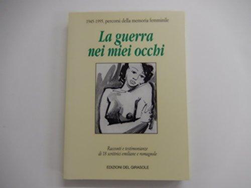 La Guerra Nei Miei Occhi: Racconti e Testimonianze Di 18 Scrittrici Emiliane e Romagnole: Lapucci, ...
