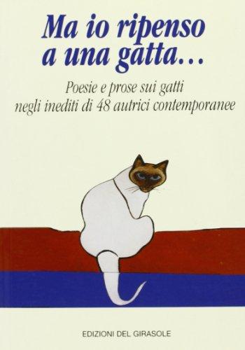 Ma io ripenso a una gatta. Poesie e prose sui gatti negli inediti di 48 autrici contemporanee.: ...